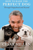 How to Raise the Perfect Dog By: Cesar Millan