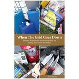 When the Grid Goes Down: Disaster Preparations and Survival Gear for Making Your Home Self-Reliant by Tony Nester